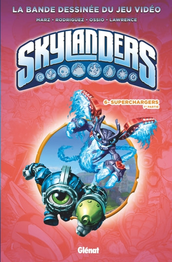 Skylanders - Tome 06 - Superchargers (1ère partie) ebook by Ron Marz,David A Rodriguez,Fico Ossio,Jack Lawrence