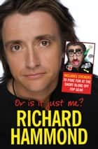 Or Is That Just Me? ebook by Richard Hammond
