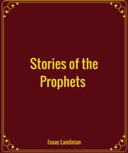 Stories of the Prophets (Before the Exile) ebook by Isaac Landman