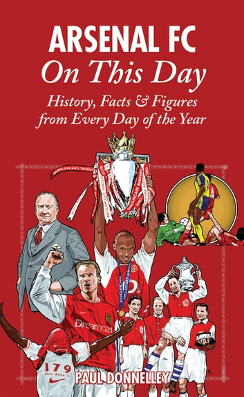 Arsenal FC On This Day: History, Facts & Figures from Every Day of the Year ebook by Paul Donnelley