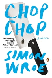 Chop Chop - A Novel ebook by Simon Wroe