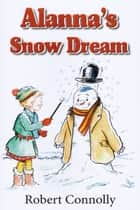 Alanna's Snow Dream ebook by Robert Connelly