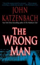 The Wrong Man - A Novel ebook by John Katzenbach