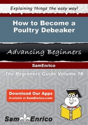 How to Become a Poultry Debeaker - How to Become a Poultry Debeaker ebook by Roseline Garmon
