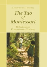 The Tao of Montessori - Reflections on Compassionate Teaching ebook by Catherine McTamaney