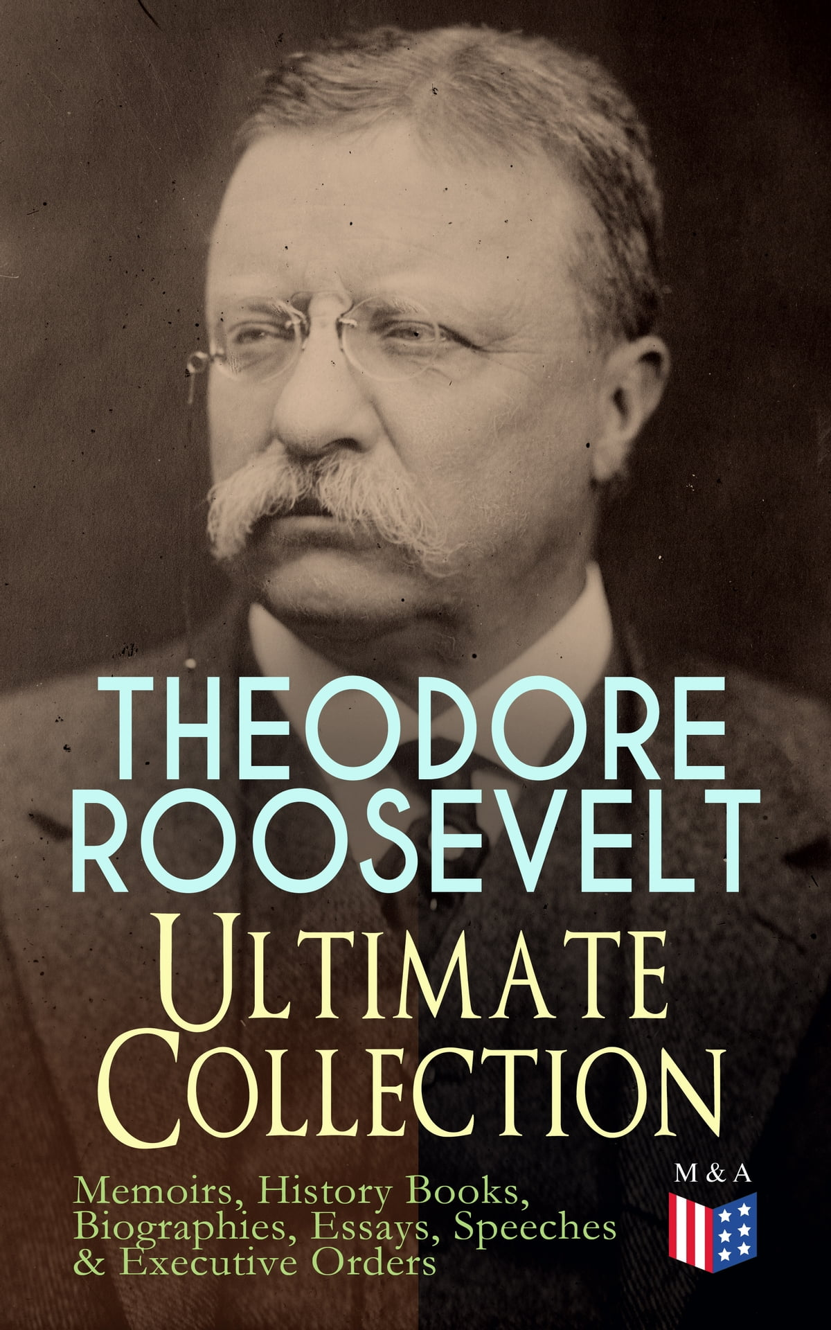 THEODORE ROOSEVELT - Ultimate Collection: Memoirs, History Books,  Biographies, Essays, Speeches &Executive Orders eBook by Theodore Roosevelt  ...