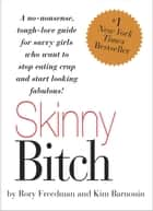 Skinny Bitch: A No-Nonsense, Tough-Love Guide for Savvy Girls Who Want to Stop Eating Crap and Start Looking Fabul ebook by Kim Barnouin,Rory Freedman