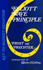 Elliott Wave Principle ebook by Robert R. Prechter, Jr.
