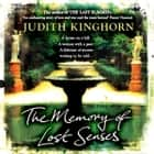 The Memory of Lost Senses - An unforgettable novel of buried secrets from the past audiobook by Judith Kinghorn