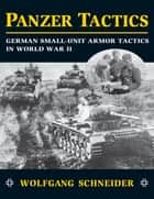Panzer Tactics - German Small-Unit Armor Tactics in World War II ebook by Wolfgang Schneider