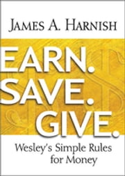 Earn. Save. Give. [Large Print] - Wesley's Simple Rules for Money ebook by James A. Harnish