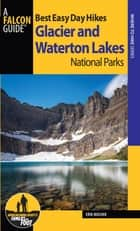 Best Easy Day Hikes Glacier and Waterton Lakes National Parks ebook by Erik Molvar