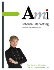 Internal Marketing, Unleash The Power Within! ebook by Janice Wheeler