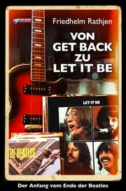Von Get Back zu Let It Be - Der Anfang vom Ende der Beatles ebook by Friedhelm Rathjen