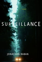Surveillance - A Novel ebook by Jonathan Raban