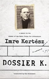 Dossier K - A Memoir ebook by Imre Kertesz