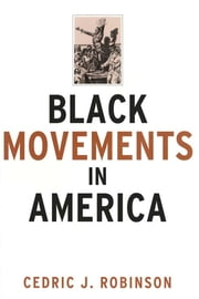 Black Movements in America ebook by Cedric J. Robinson