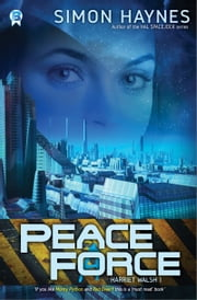 Peace Force - Book 1 in the Harriet Walsh series ebook by Simon Haynes
