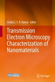 Transmission Electron Microscopy Characterization of Nanomaterials ebook by Challa S.S.R. Kumar
