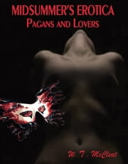 Midsummer's Erotica - Pagans and Lovers ebook by W T McCleat