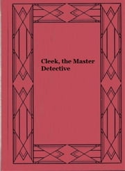 Cleek, the Master Detective ebook by Thomas W. Hanshew