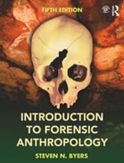 Introduction to Forensic Anthropology ebook by Steven N. Byers