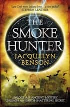 The Smoke Hunter - A Gripping Adventure Thriller Unlocking An Earth-Shattering Secret eBook by Jacquelyn Benson