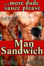 Man Sandwich...more dude sauce please ebook by