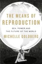 The Means of Reproduction ebook by Michelle Goldberg