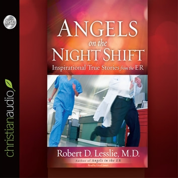 Angels on the Night Shift - Inspirational True Stories from the ER audiobook by Robert D. Lesslie