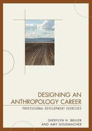 Designing an Anthropology Career - Professional Development Exercises ebook by Sherylyn H. Briller,Amy Goldmacher
