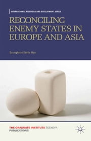 Reconciling Enemy States in Europe and Asia ebook by Seunghoon Emilia Heo