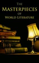 The Masterpieces of World Literature - 150 Books You Should Read Before You Die: Romeo and Juliet, Emma, Vanity Fair, Middlemarch, Tom Sawyer, Faust, Notre Dame de Paris, Dubliners, Odyssey ebook by William Shakespeare, John Milton, Jonathan Swift,...