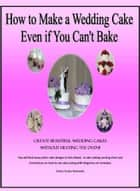 How to Make a Wedding Cake Even if You Can't Bake ebook by Kathy Suchy Richards