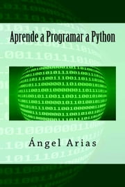 Aprende a Programar a Python ebook by Ángel Arias