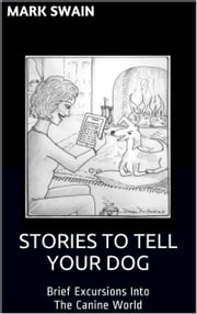Stories To Tell Your Dog ebook by Mark Swain