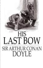 His last bow - Sherlock Holmes novels (Complete and annotated) ebook by Arthur Conan Doyle