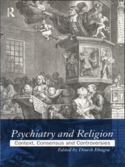 Psychiatry and Religion - Context, Consensus and Controversies ebook by Dinesh Bhugra