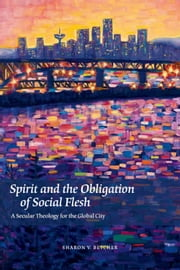 Spirit and the Obligation of Social Flesh: A Secular Theology for the Global City ebook by Sharon V. Betcher