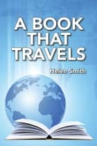A Book That Travels ebook by Helen Smith