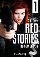 Au nom du père - Red Stories, T1 ebook by G.H. David