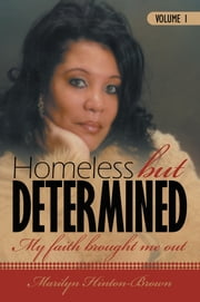Homeless but Determined - My Faith Brought Me Out ebook by Marilyn Hinton-Brown