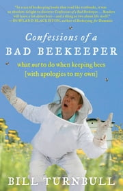 Confessions of a Bad Beekeeper - What Not to Do When Keeping Bees (with Apologies to My Own) ebook by Bill Turnbull
