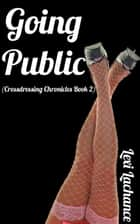 Going Public - Crossdressing Chronicles, #2 ebook by Lexi Lachance