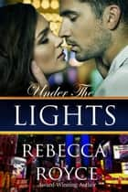 Under The Lights ebook by Rebecca Royce