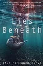 Lies Beneath ebook by Anne Greenwood Brown
