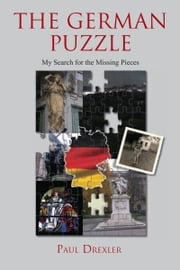 The German Puzzle - My Search For The Missing Pieces ebook by Paul Drexler