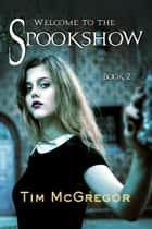 Spookshow 2 - Welcome to the Spookshow ebook by Tim McGregor