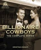 Billionaire Cowboys - 3 Contemporary Romances eBook by Kristina Knight