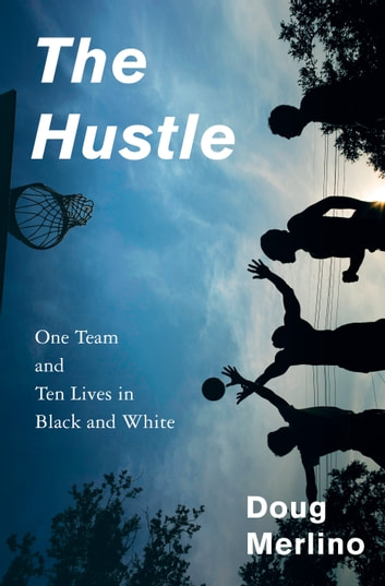 The Hustle: One Team and Ten Lives in Black and White - One Team and Ten Lives in Black and White ebook by Doug Merlino